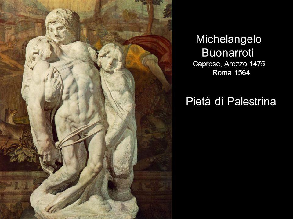 Michelangelo Buonarroti Caprese, Arezzo 1475 Roma 1564 Pietà di Palestrina