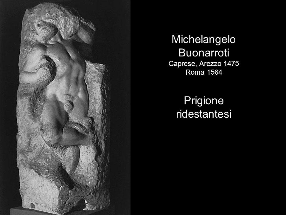 Michelangelo Buonarroti Caprese, Arezzo 1475 Roma 1564 Prigione ridestantesi