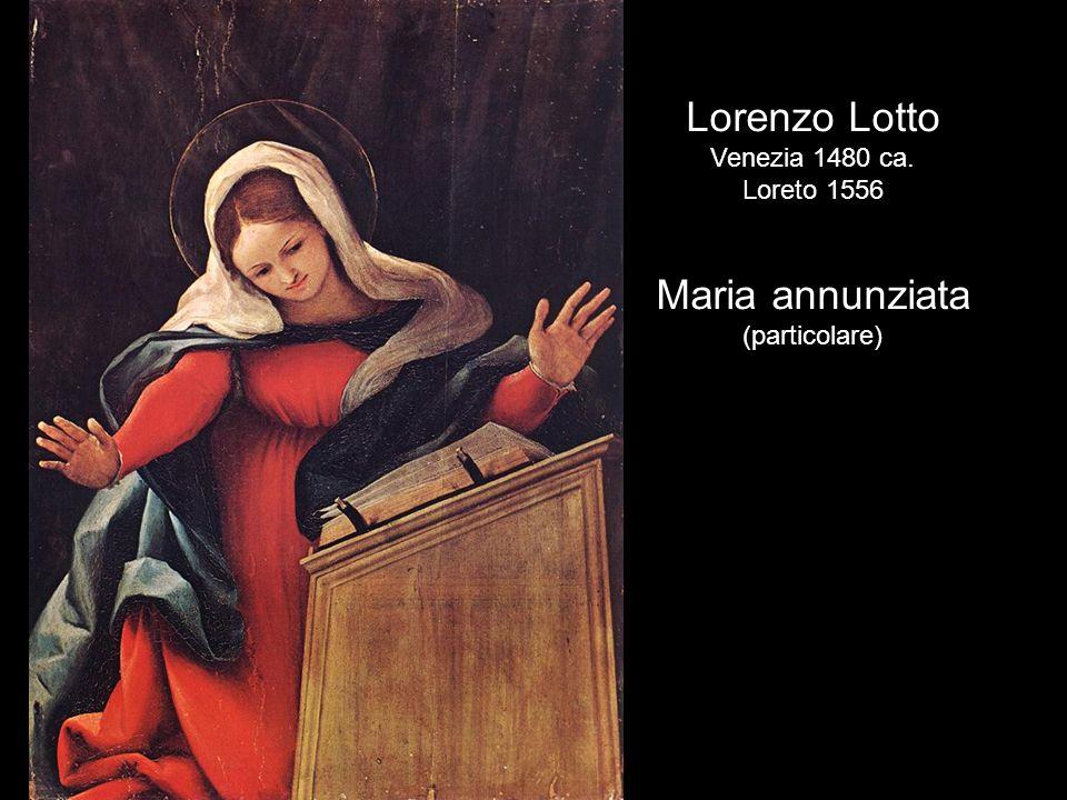 Lorenzo Lotto Venezia 1480 ca. Loreto 1556 Maria annunziata (particolare)