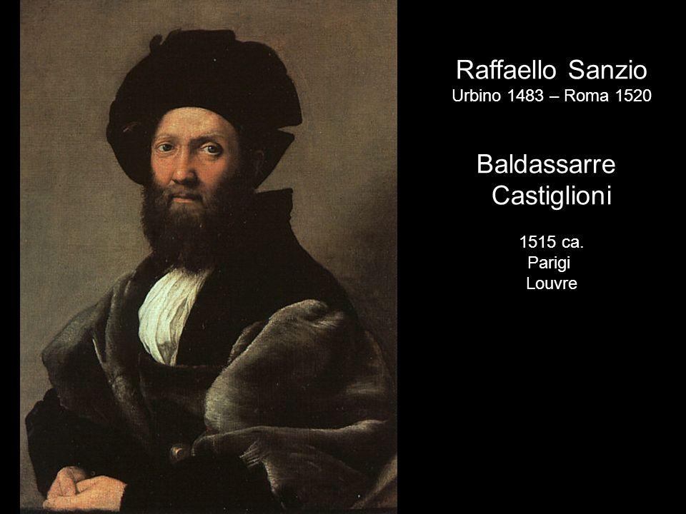 Raffaello Sanzio Urbino 1483 – Roma 1520 Baldassarre Castiglioni 1515 ca. Parigi Louvre