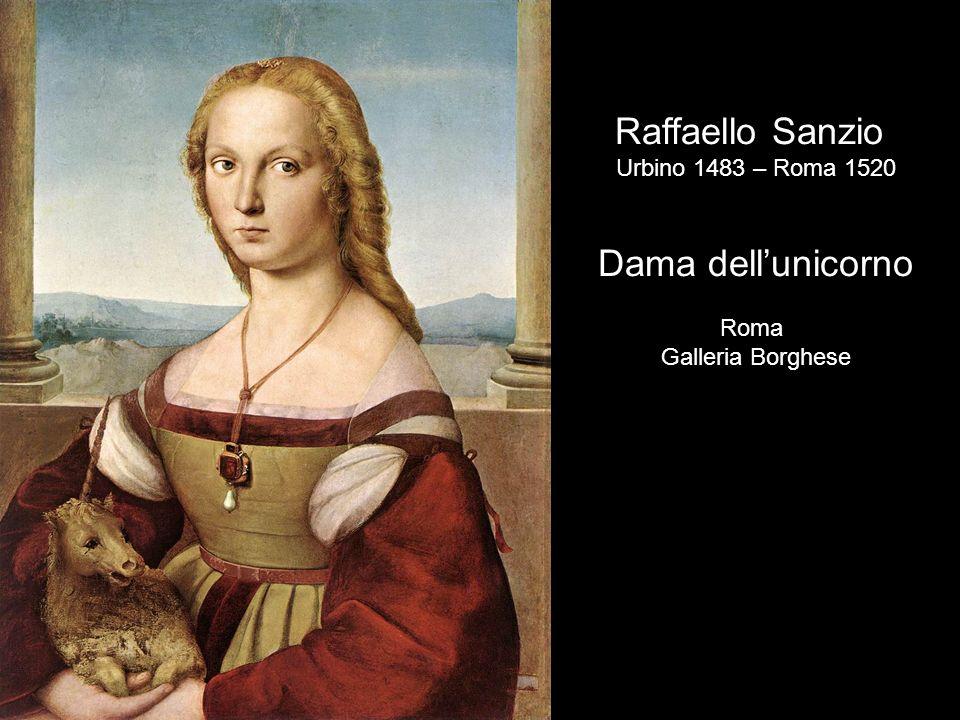Raffaello Sanzio Urbino 1483 – Roma 1520 Dama dellunicorno Roma Galleria Borghese
