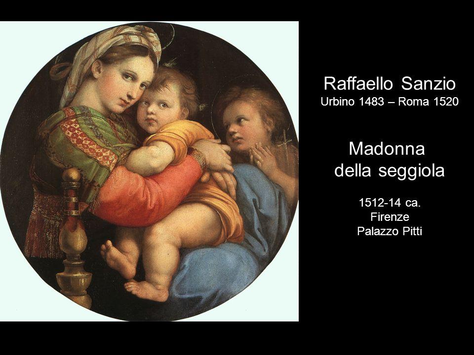 Raffaello Sanzio Urbino 1483 – Roma 1520 Madonna della seggiola 1512-14 ca. Firenze Palazzo Pitti