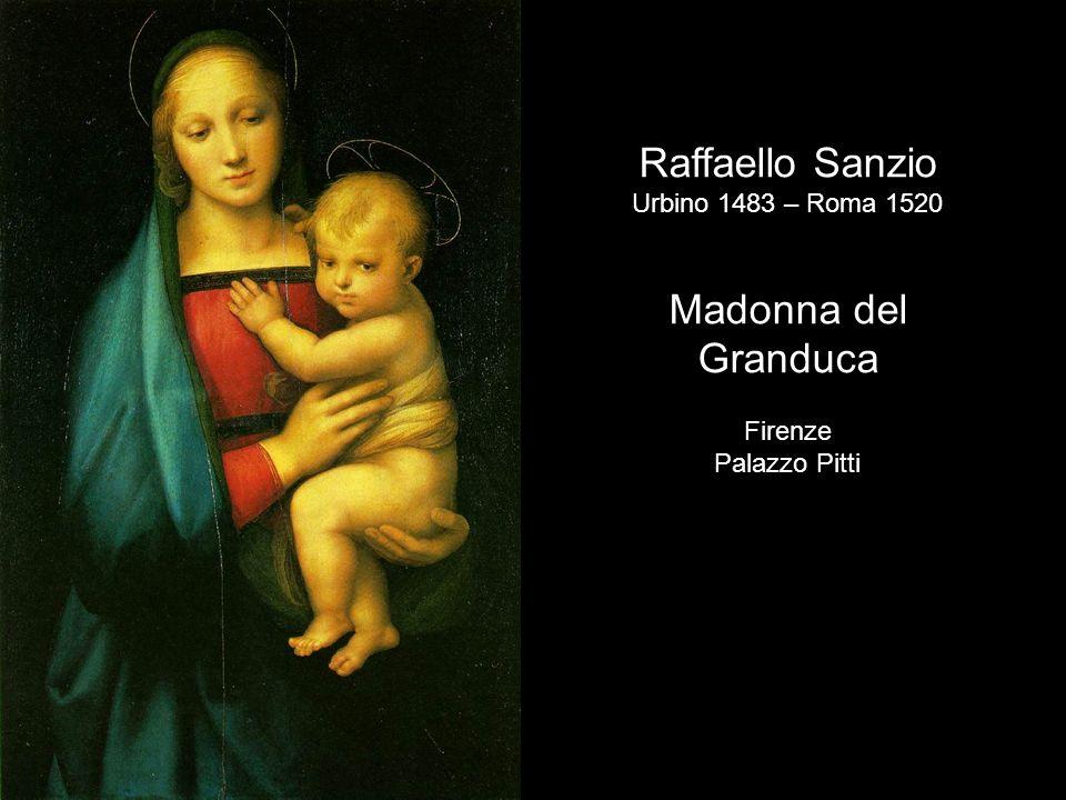 Raffaello Sanzio Urbino 1483 – Roma 1520 Madonna del Granduca Firenze Palazzo Pitti