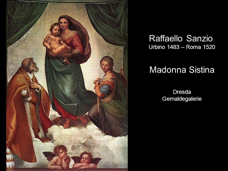 Raffaello Sanzio Urbino 1483 – Roma 1520 Madonna Sistina Dresda Gemaldegalerie