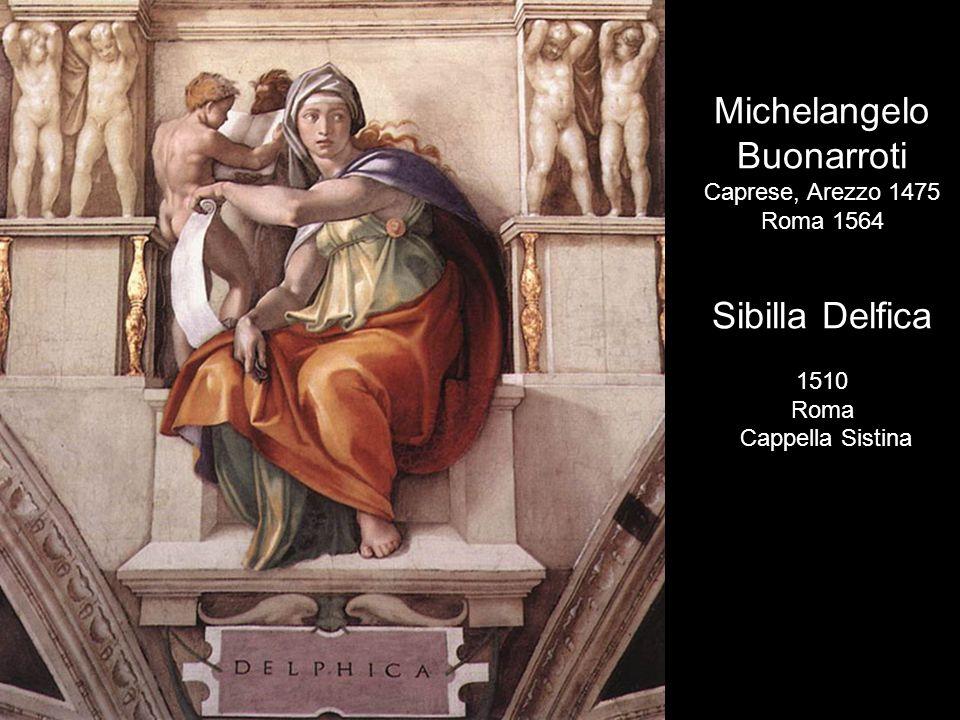 Michelangelo Buonarroti Caprese, Arezzo 1475 Roma 1564 Sibilla Eritrea 1510 Roma Cappella Sistina