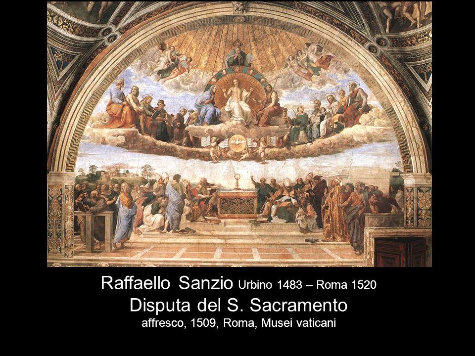 Raffaello Sanzio Urbino 1483 – Roma 1520 Disputa del S. Sacramento affresco, 1509, Roma, Musei vaticani