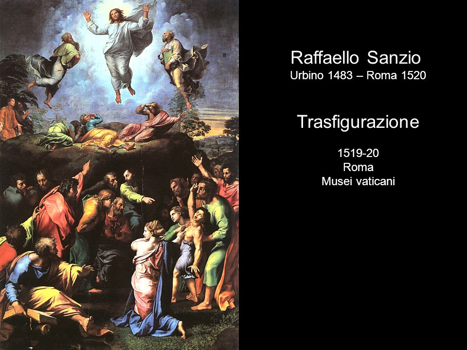 Raffaello Sanzio Urbino 1483 – Roma 1520 Trasfigurazione 1519-20 Roma Musei vaticani