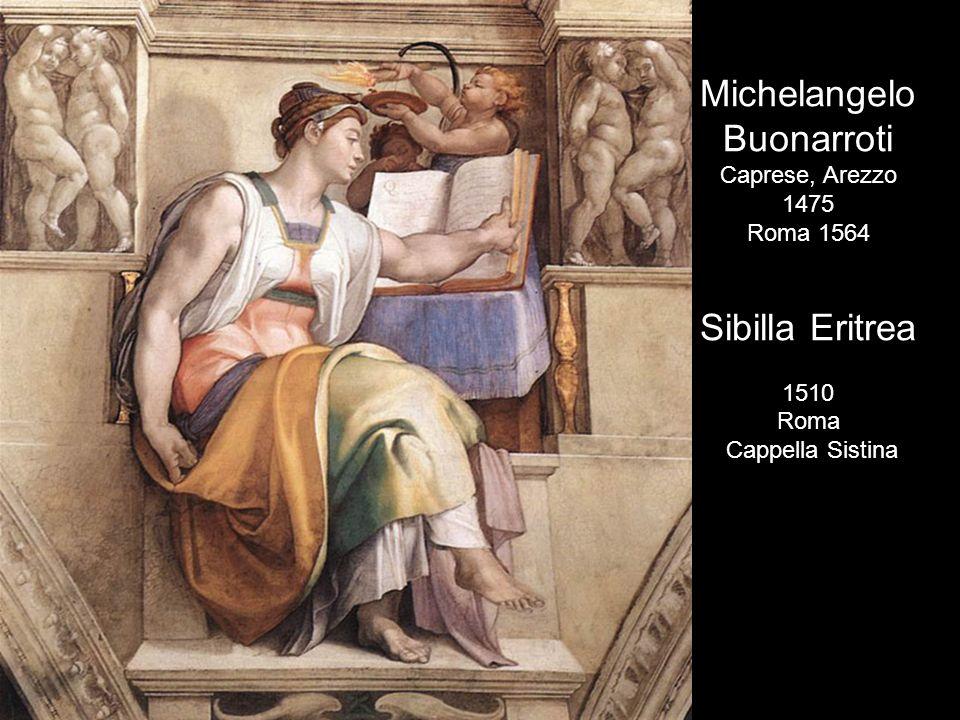 Michelangelo Buonarroti Caprese, Arezzo 1475 Roma 1564 Sibilla Libica 1510 Roma Cappella Sistina