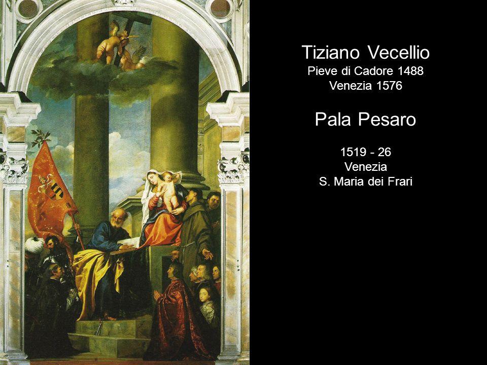 Tiziano Vecellio Pieve di Cadore 1488 Venezia 1576 Pala Pesaro 1519 - 26 Venezia S. Maria dei Frari