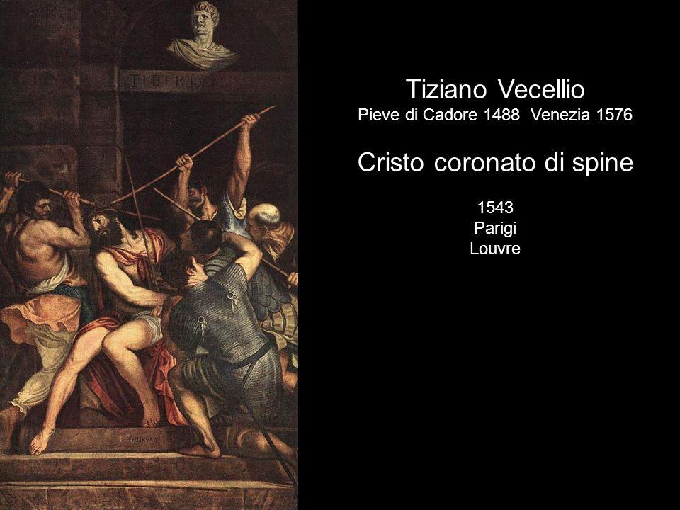 Tiziano Vecellio Pieve di Cadore 1488 Venezia 1576 Cristo coronato di spine 1543 Parigi Louvre