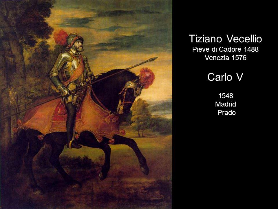 Tiziano Vecellio Pieve di Cadore 1488 Venezia 1576 Carlo V 1548 Madrid Prado