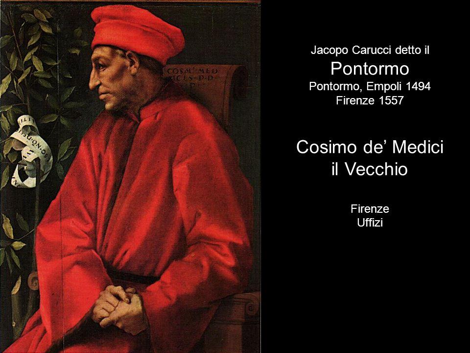 Jacopo Carucci detto il Pontormo Pontormo, Empoli 1494 Firenze 1557 Cosimo de Medici il Vecchio Firenze Uffizi