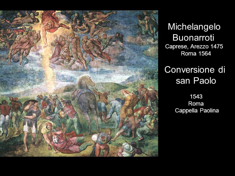 Michelangelo Buonarroti Caprese, Arezzo 1475 Roma 1564 Conversione di san Paolo 1543 Roma Cappella Paolina