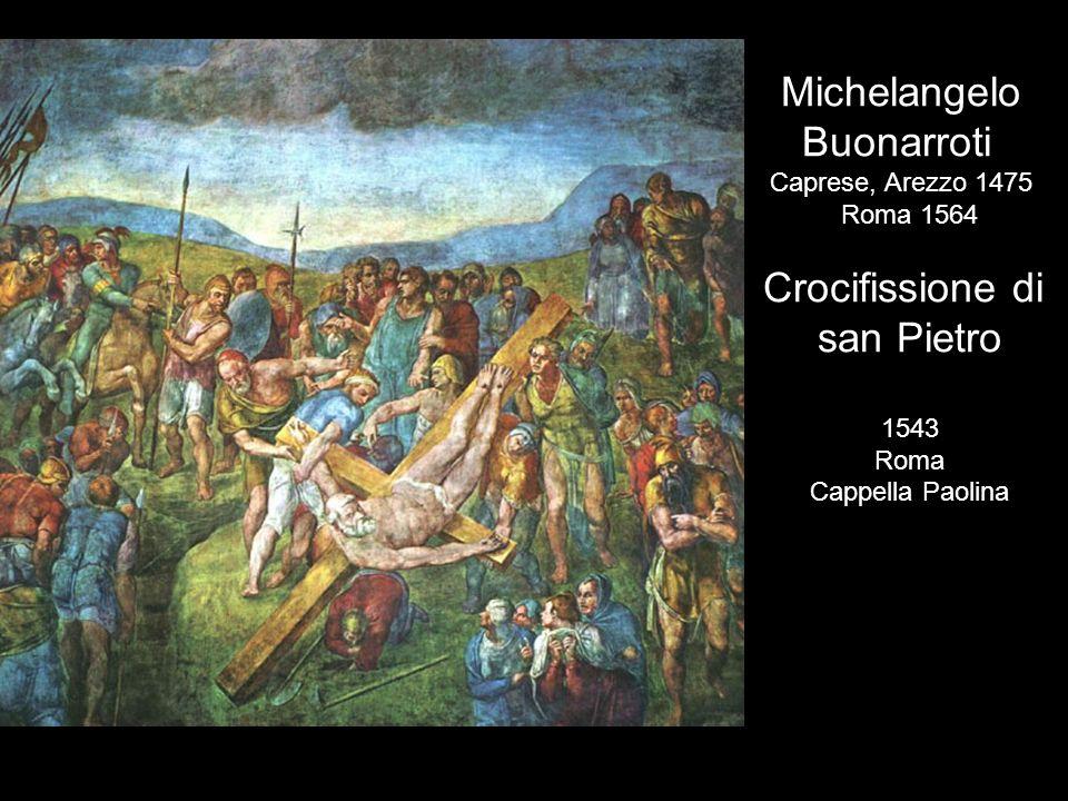 Michelangelo Buonarroti Caprese, Arezzo 1475 Roma 1564 Crocifissione di san Pietro 1543 Roma Cappella Paolina