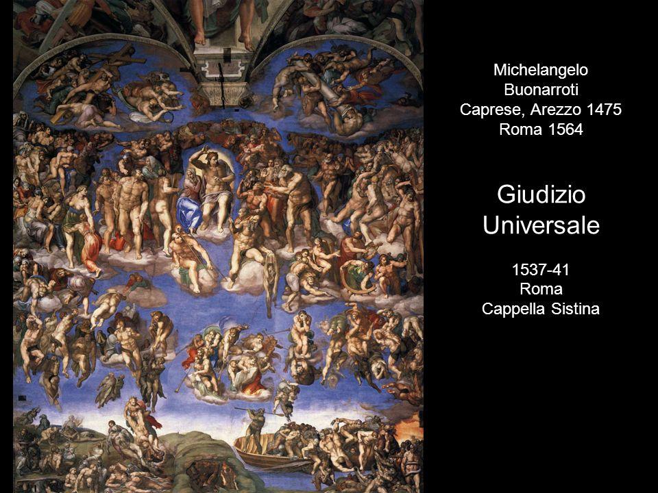 Michelangelo Buonarroti Caprese, Arezzo 1475 Roma 1564 Giudizio Universale 1537-41 Roma Cappella Sistina