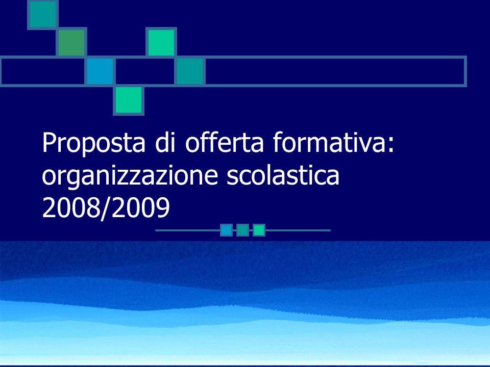 Proposta di offerta formativa: organizzazione scolastica 2008/2009