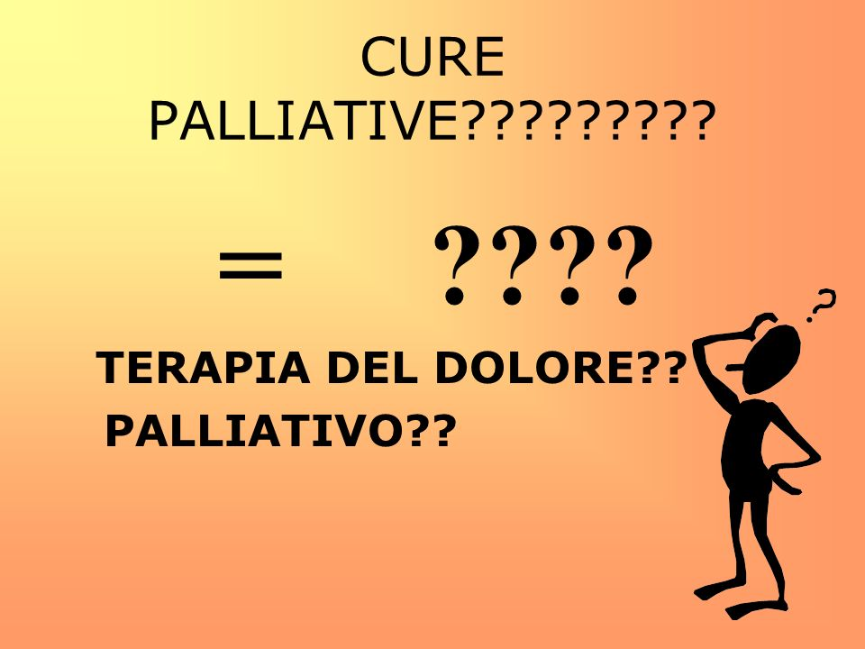 CURE PALLIATIVE????????? = ???? TERAPIA DEL DOLORE?? PALLIATIVO??