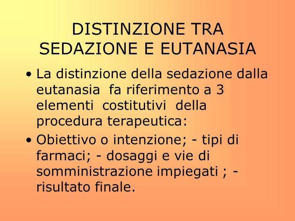 DISTINZIONE TRA SEDAZIONE E EUTANASIA La distinzione della sedazione dalla eutanasia fa riferimento a 3 elementi costitutivi della procedura terapeuti
