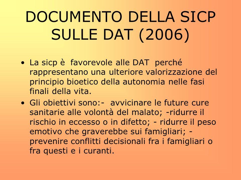DOCUMENTO DELLA SICP SULLE DAT (2006) La sicp è favorevole alle DAT perché rappresentano una ulteriore valorizzazione del principio bioetico della aut