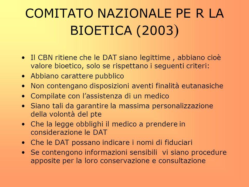 COMITATO NAZIONALE PE R LA BIOETICA (2003 ) Il CBN ritiene che le DAT siano legittime, abbiano cioè valore bioetico, solo se rispettano i seguenti cri