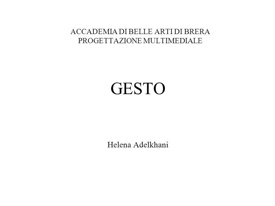 ACCADEMIA DI BELLE ARTI DI BRERA PROGETTAZIONE MULTIMEDIALE GESTO Helena Adelkhani