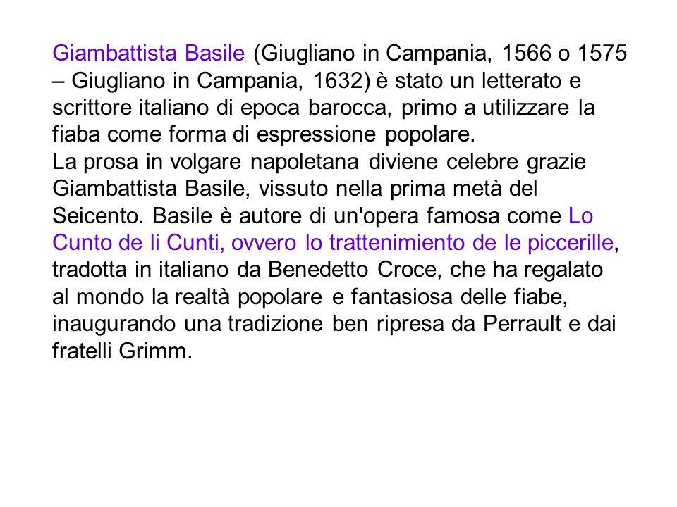 Giambattista Basile (Giugliano in Campania, 1566 o 1575 – Giugliano in Campania, 1632) è stato un letterato e scrittore italiano di epoca barocca, primo a utilizzare la fiaba come forma di espressione popolare.