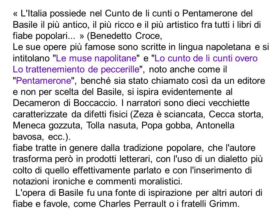 « L Italia possiede nel Cunto de li cunti o Pentamerone del Basile il più antico, il più ricco e il più artistico fra tutti i libri di fiabe popolari...