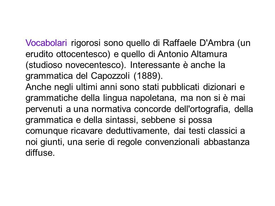 Vocabolari rigorosi sono quello di Raffaele D Ambra (un erudito ottocentesco) e quello di Antonio Altamura (studioso novecentesco).