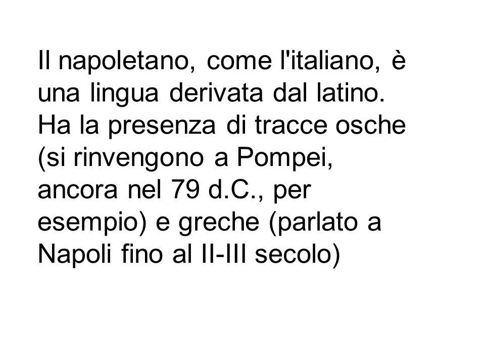 Il napoletano, come l italiano, è una lingua derivata dal latino.