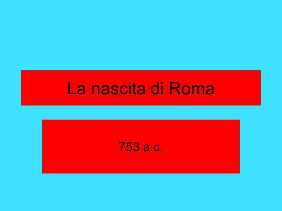 La nascita di Roma 753 a.c.