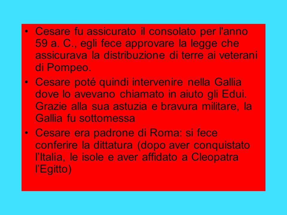 Cesare fu assicurato il consolato per l anno 59 a.