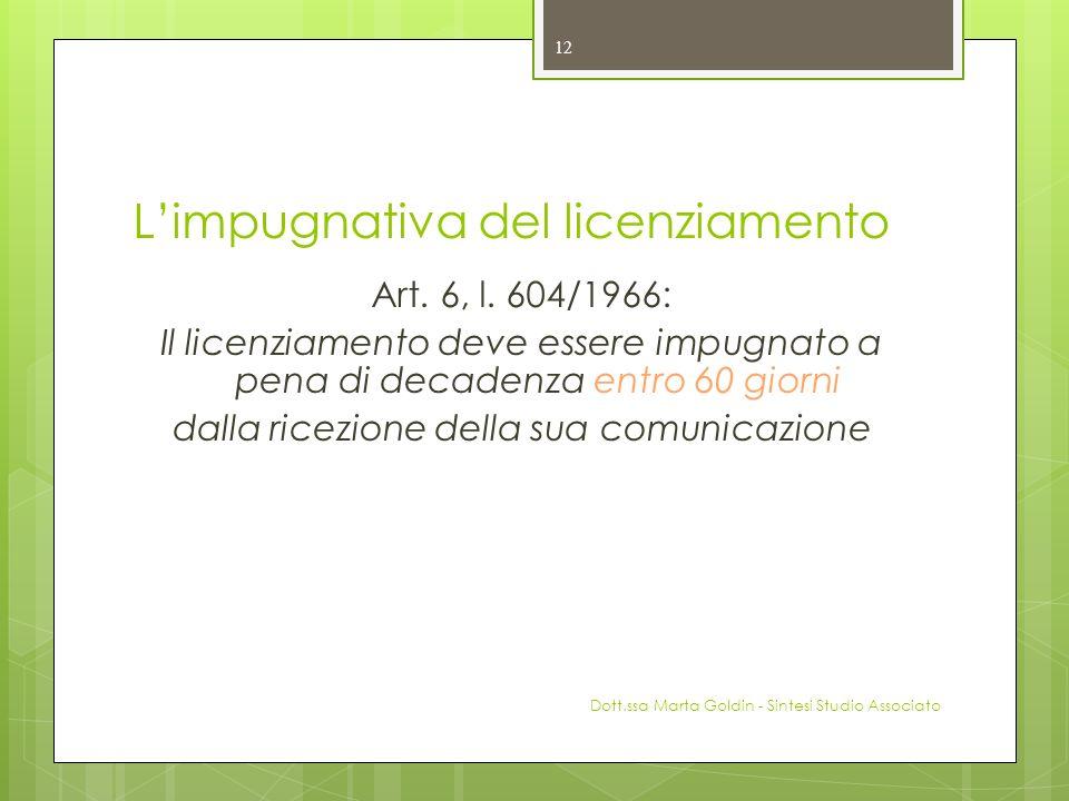 Limpugnativa del licenziamento Art. 6, l. 604/1966: Il licenziamento deve essere impugnato a pena di decadenza entro 60 giorni dalla ricezione della s