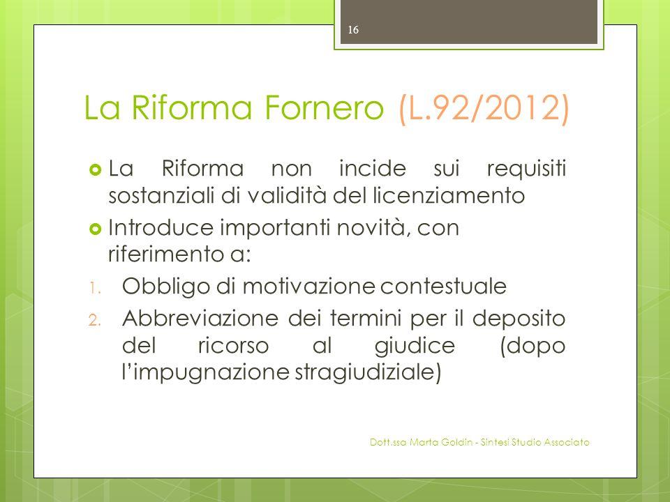 La Riforma Fornero (L.92/2012) La Riforma non incide sui requisiti sostanziali di validità del licenziamento Introduce importanti novità, con riferime