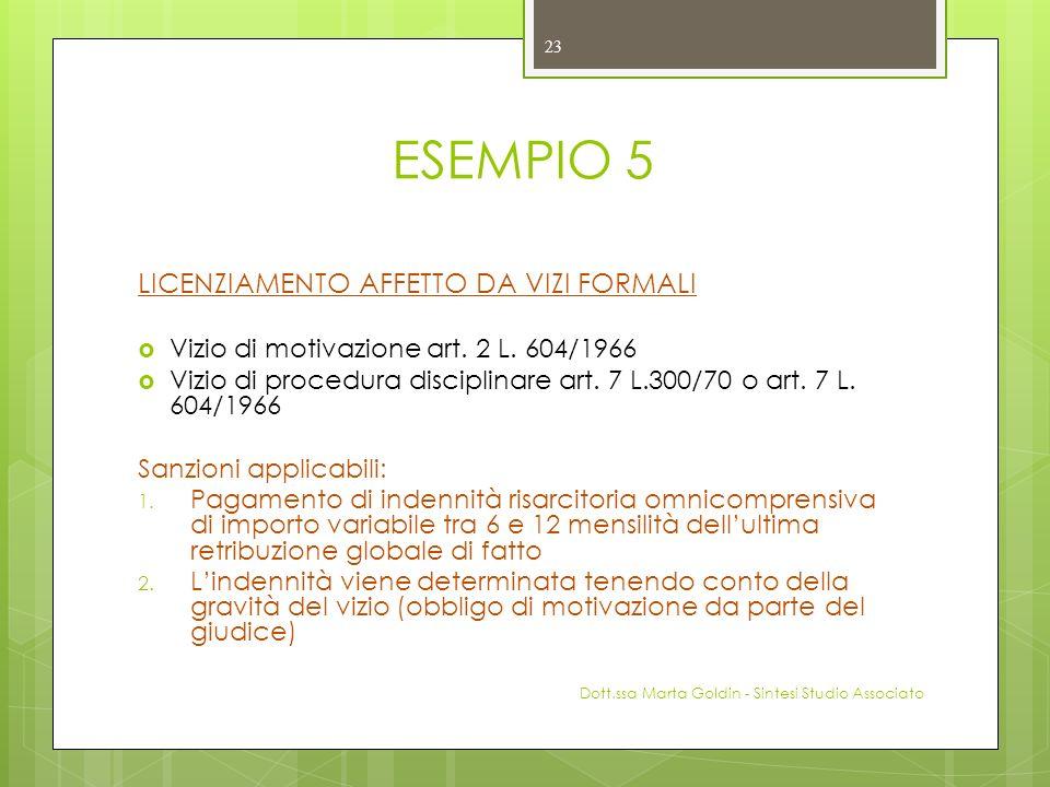 ESEMPIO 5 LICENZIAMENTO AFFETTO DA VIZI FORMALI Vizio di motivazione art. 2 L. 604/1966 Vizio di procedura disciplinare art. 7 L.300/70 o art. 7 L. 60