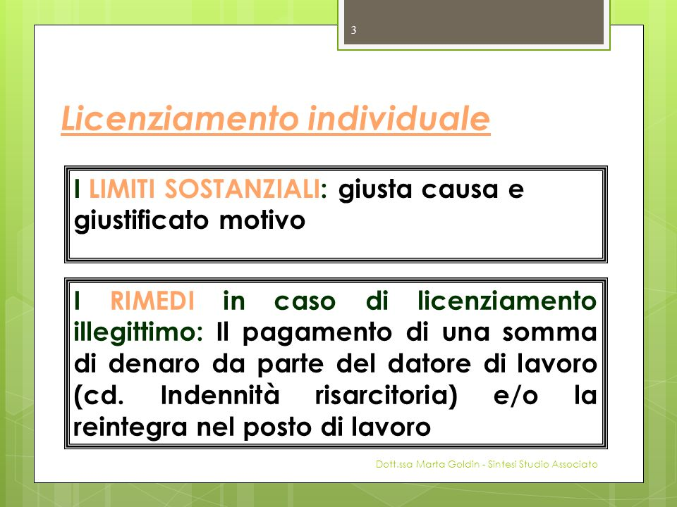 Licenziamento individuale 3 I LIMITI SOSTANZIALI: giusta causa e giustificato motivo I RIMEDI in caso di licenziamento illegittimo: Il pagamento di un