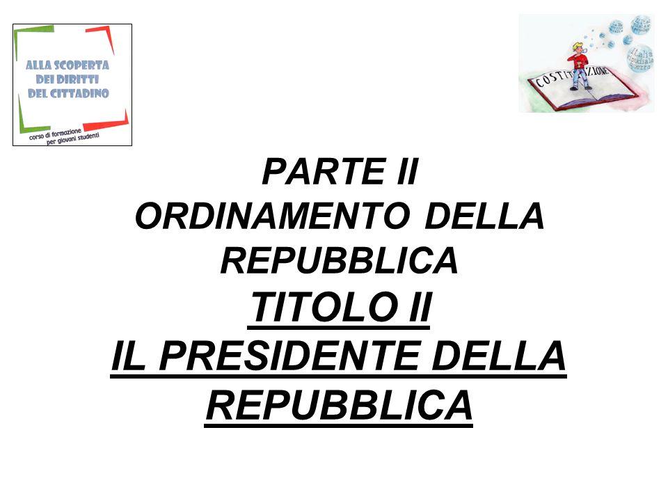 PARTE II ORDINAMENTO DELLA REPUBBLICA TITOLO II IL PRESIDENTE DELLA REPUBBLICA