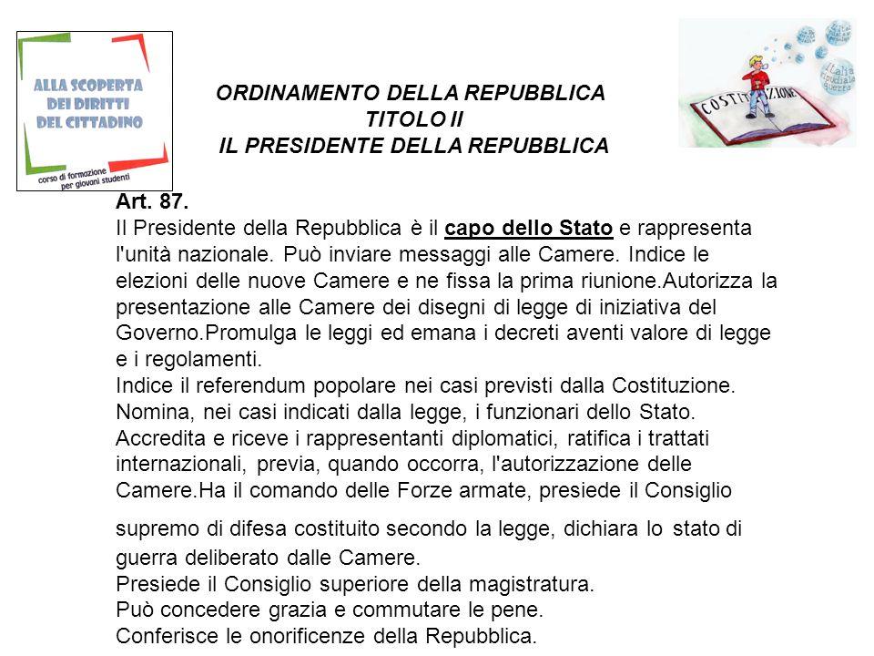 ORDINAMENTO DELLA REPUBBLICA TITOLO II IL PRESIDENTE DELLA REPUBBLICA Art.