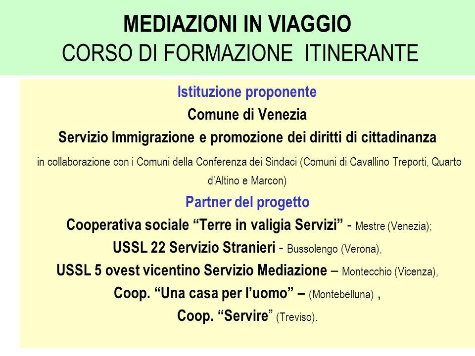 MEDIAZIONI IN VIAGGIO CORSO DI FORMAZIONE ITINERANTE Istituzione proponente Comune di Venezia Servizio Immigrazione e promozione dei diritti di cittad