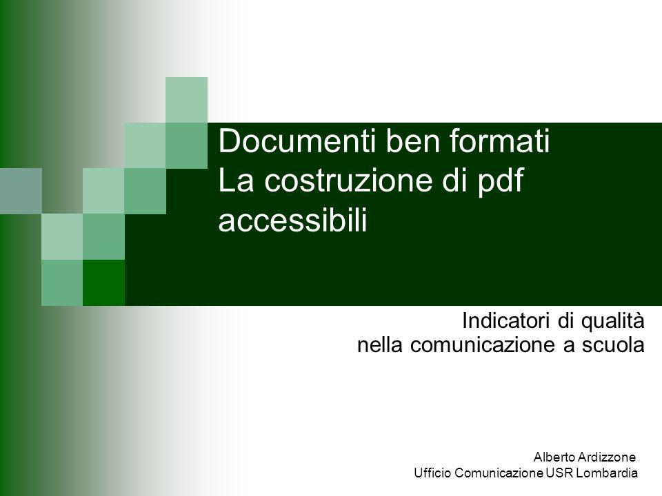 Documenti ben formati La costruzione di pdf accessibili Indicatori di qualità nella comunicazione a scuola Alberto Ardizzone Ufficio Comunicazione USR