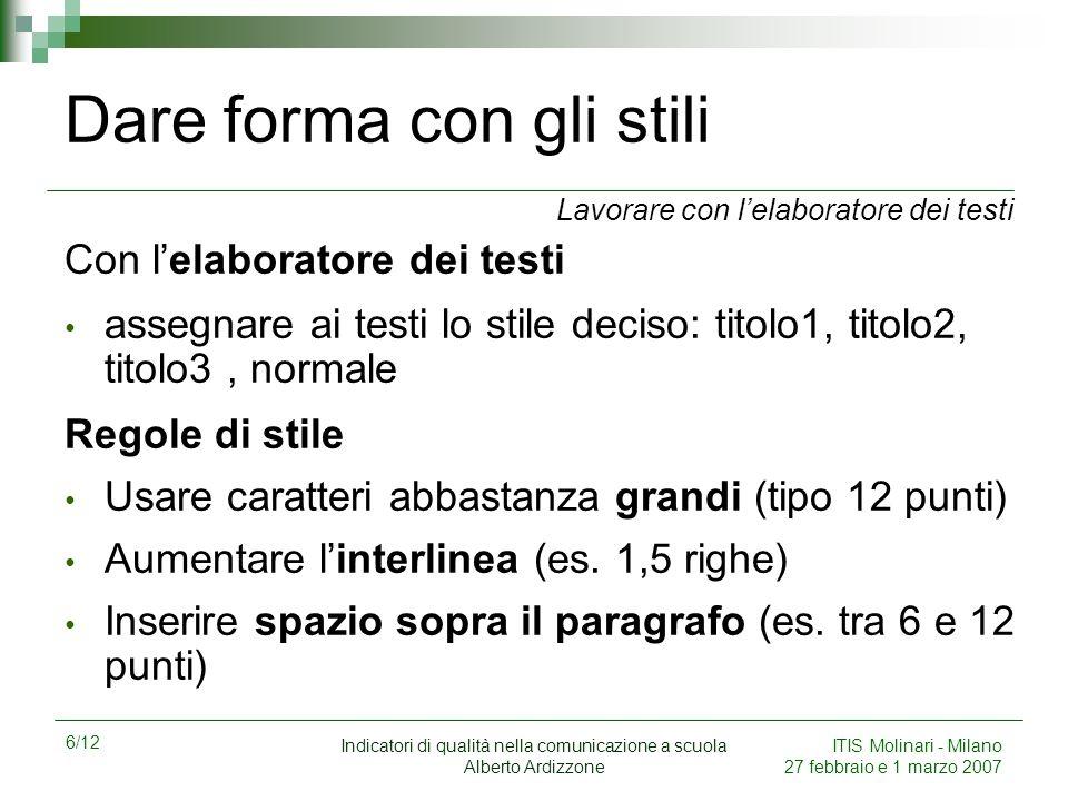 6/12 Indicatori di qualità nella comunicazione a scuola Alberto Ardizzone ITIS Molinari - Milano 27 febbraio e 1 marzo 2007 Dare forma con gli stili C