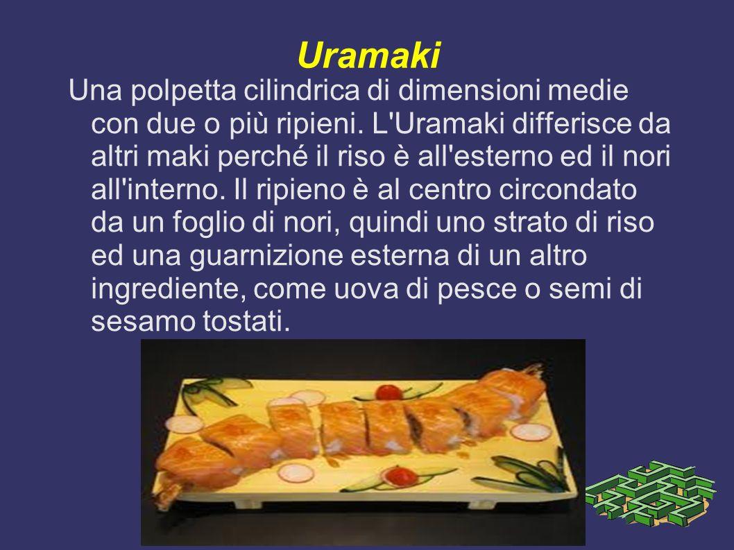 Uramaki Una polpetta cilindrica di dimensioni medie con due o più ripieni. L'Uramaki differisce da altri maki perché il riso è all'esterno ed il nori