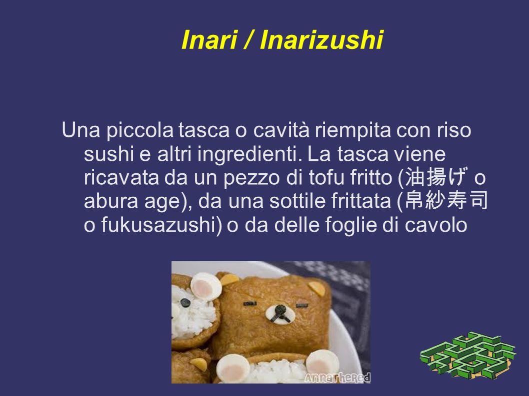 Inari / Inarizushi Una piccola tasca o cavità riempita con riso sushi e altri ingredienti. La tasca viene ricavata da un pezzo di tofu fritto ( o abur