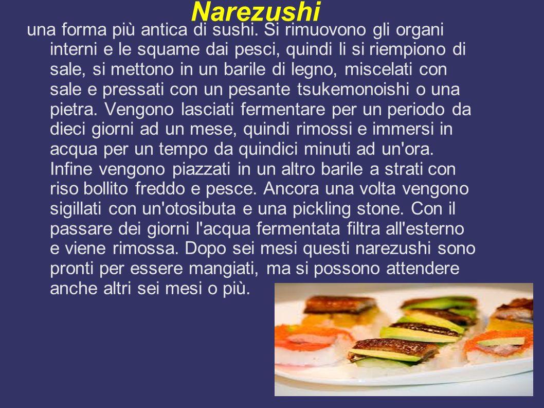 Narezushi una forma più antica di sushi. Si rimuovono gli organi interni e le squame dai pesci, quindi li si riempiono di sale, si mettono in un baril
