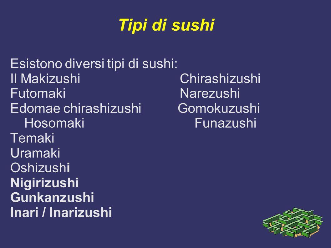 Tipi di sushi Esistono diversi tipi di sushi: Il Makizushi Chirashizushi Futomaki Narezushi Edomae chirashizushi Gomokuzushi Hosomaki Funazushi Temaki
