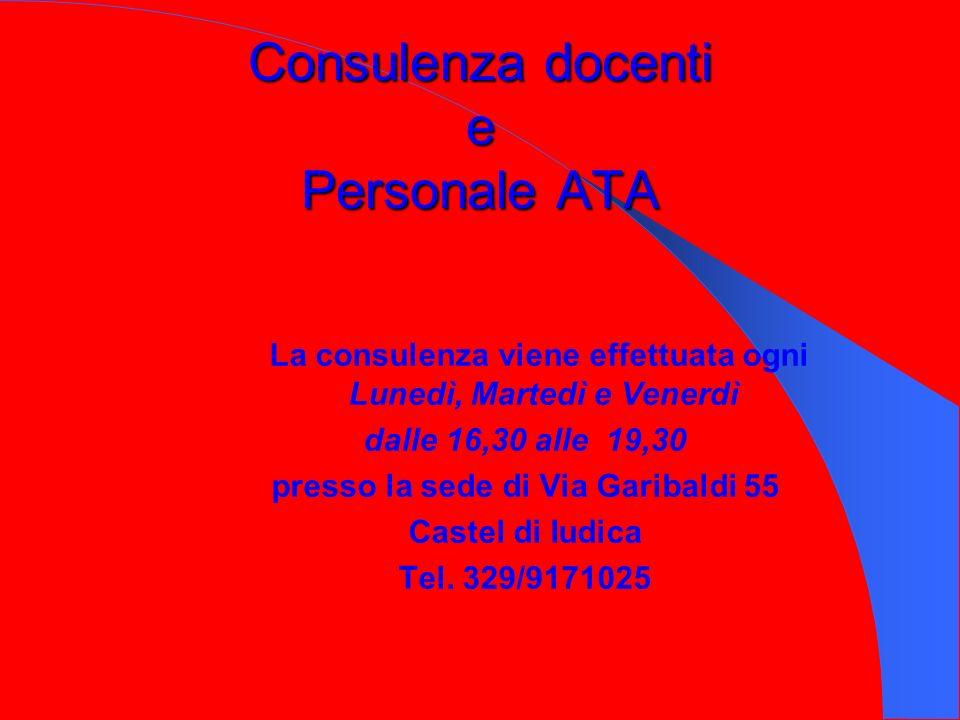 Consulenza docenti e Personale ATA La consulenza viene effettuata ogni Lunedì, Martedì e Venerdì dalle 16,30 alle 19,30 presso la sede di Via Garibaldi 55 Castel di Iudica Tel.