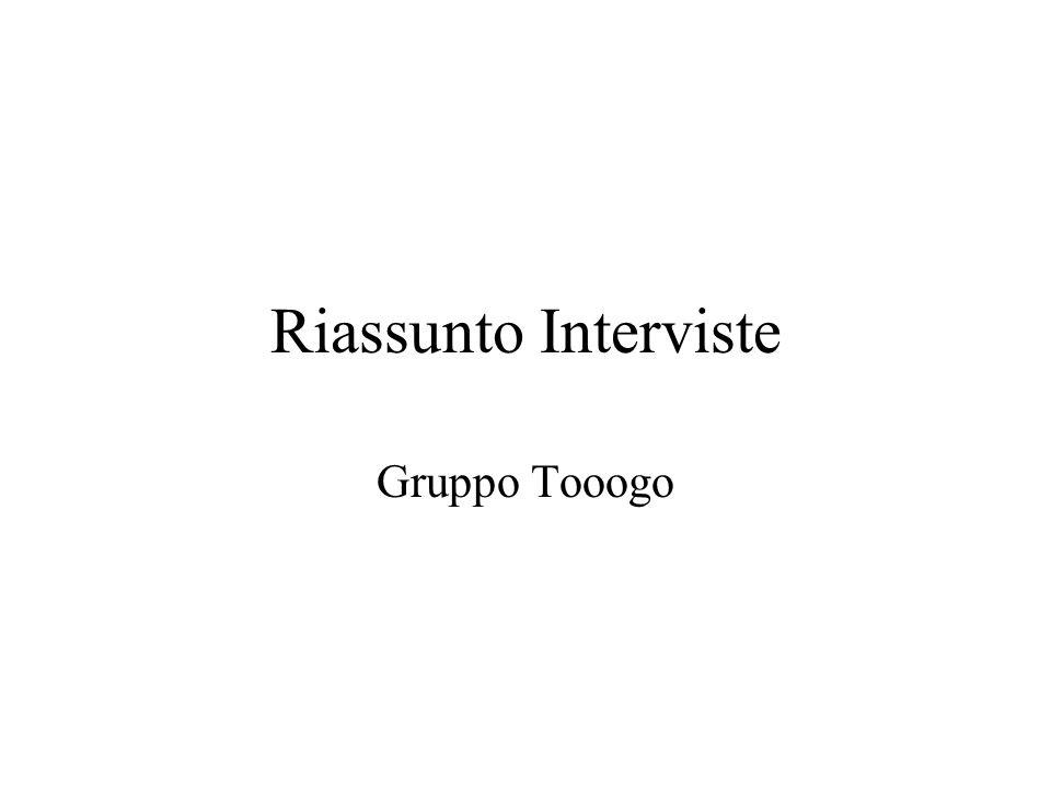Riassunto Interviste Gruppo Tooogo