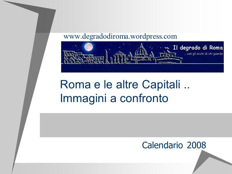 Roma e le altre Capitali.. Immagini a confronto www.degradodiroma.wordpress.com Calendario 2008