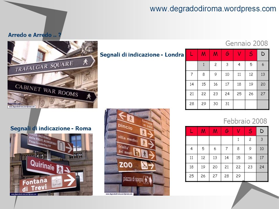 www.degradodiroma.wordpress.com LMMGVSD 123456 78910111213 14151617181920 21222324252627 28293031 Gennaio 2008 Segnali di indicazione - Londra LMMGVSD 123 45678910 11121314151617 18192021222324 2526272829 Febbraio 2008 Segnali di indicazione - Roma Arredo e Arredo..