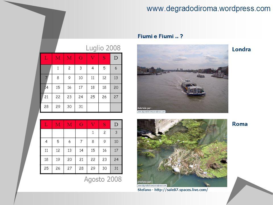 www.degradodiroma.wordpress.com LMMGVSD 123456 78910111213 1415161718 20 21222324252627 28293031 Luglio 2008 Fiumi e Fiumi.. ? LMMGVSD 123 45678910 11
