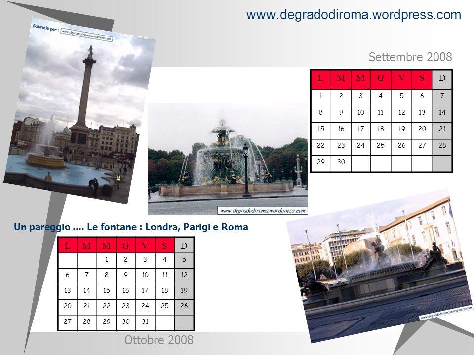 www.degradodiroma.wordpress.com LMMGVSD 1234567 891011121314 15161718192021 22232425262728 2930 Settembre 2008 Un pareggio.... Le fontane : Londra, Pa